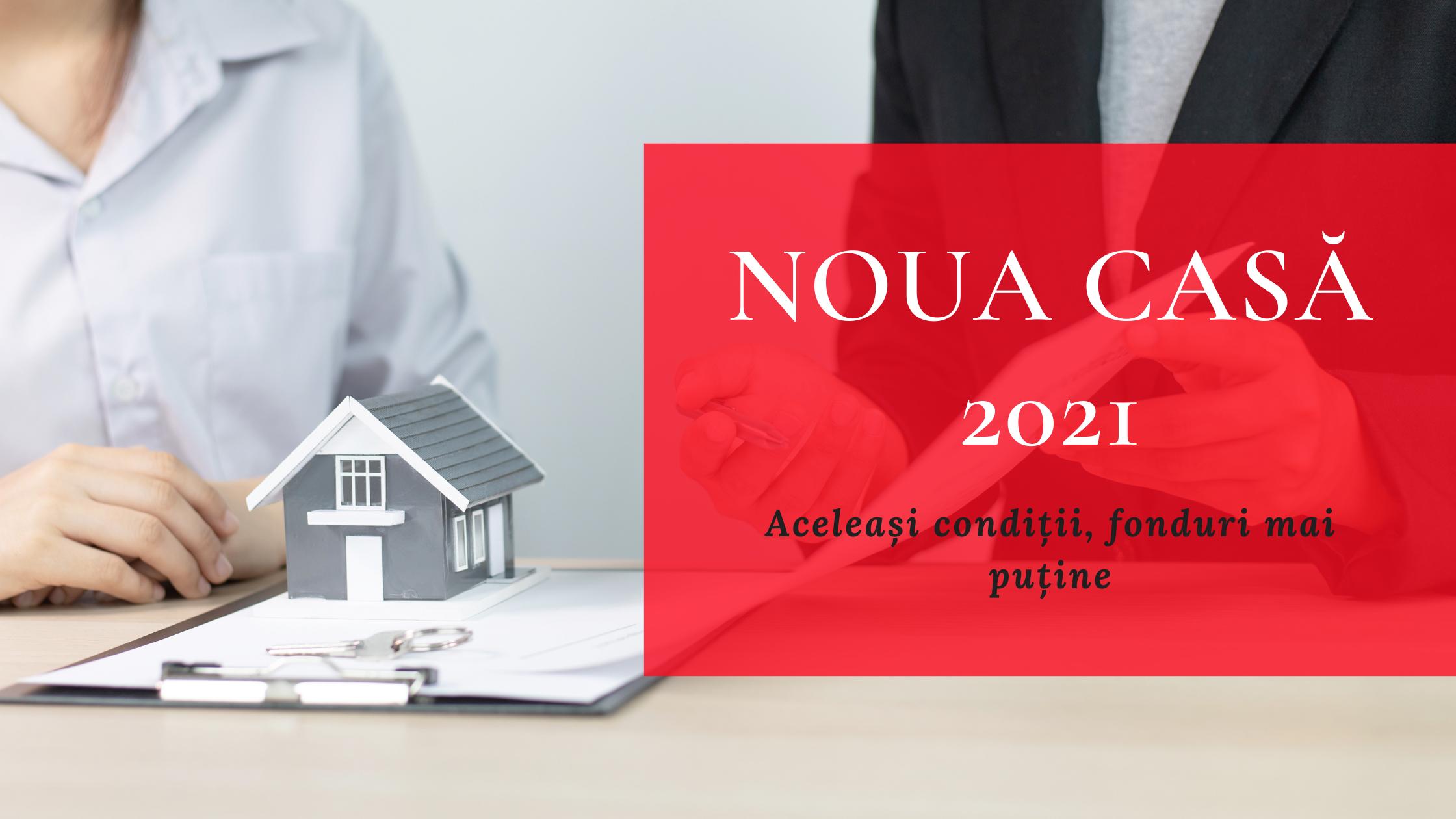 Noua Casă 2021: aceleași condiții, fonduri mai puține